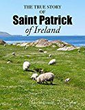 Free Kindle Book -   The True Story of Saint Patrick of Ireland