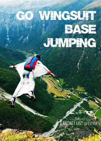 Go Wingsuit Base Jumping / Bucket List Ideas / Before I Die