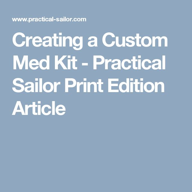 Creating a Custom Med Kit - Practical Sailor Print Edition Article