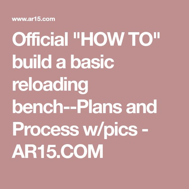 "Official ""HOW TO"" build a basic reloading bench--Plans and Process w/pics - AR15.COM"