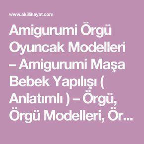 Amigurumi Örgü Oyuncak Modelleri – Amigurumi Maşa Bebek Yapılışı ( Anlatımlı ) – Örgü, Örgü Modelleri, Örgü Örnekleri, Derya Baykal Örgüleri
