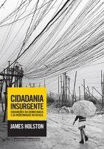 CIDADANIA INSURGENTE - James Holston - Companhia das Letras