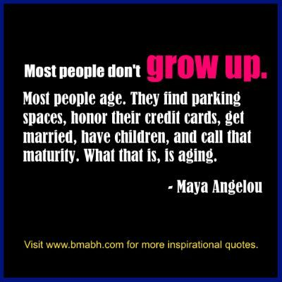 Growing Up Quotes-Most people don't grow up. Most people age.For more #quotes and #inspiration, follow us  at https://www.pinterest.com/bmabh/  or visit our website http://www.bmabh.com/