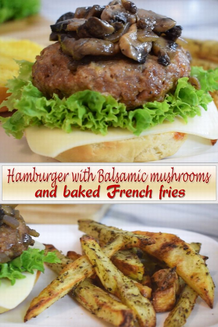 Hamburger(from scratch) with balsamic mushrooms and baked french fries - easy, delicious, juicy meat and bacon hamburger in a soft, buttery bun, with healthy, baked french fries and balsamic mushroom topping