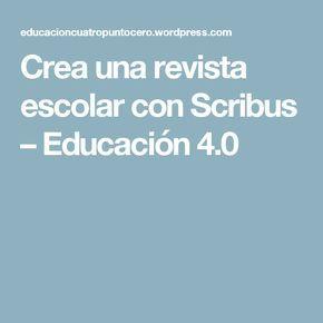 Documento que recoge información acerca de la creación una revista escolar con la herramienta TIC Scribus