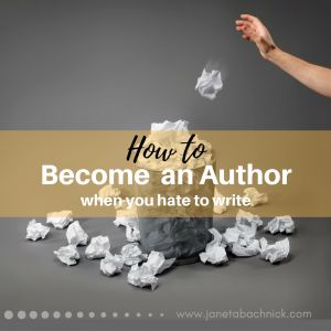 How to become an author when you hate to write. It would seem to be an oxymoron that you can become an author if you hate to write, however it is in fact possible. You can do so in the 4 ways I outline below  without requiring a ghostwriter to create your content.  http://janetabachnick.com/become-author-hate-write/