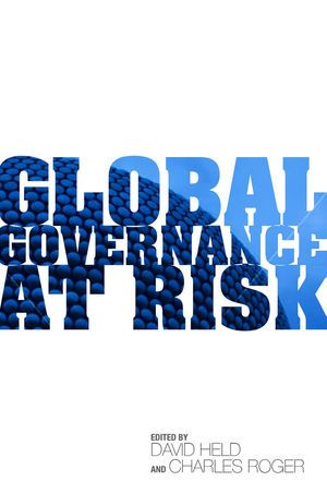 Global governance at risk / ed. by David Held and Charles Roger. -- Cambridge ;  Malden :  Polity,  2013.