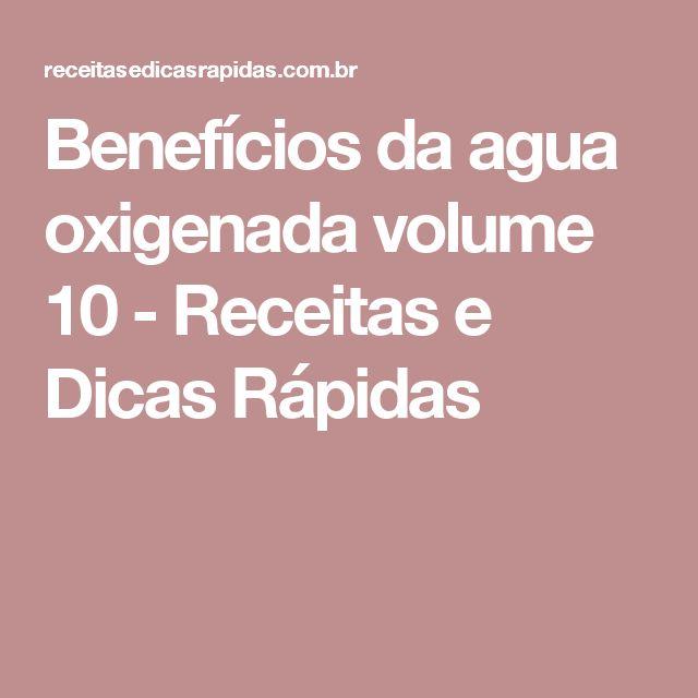 Benefícios da agua oxigenada volume 10 - Receitas e Dicas Rápidas
