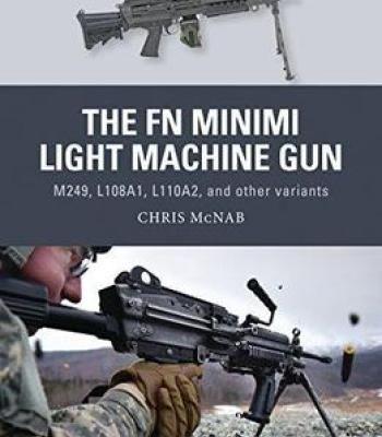 The Fn Minimi Light Machine Gun: M249 L108a1 L110a2 And Other Variants PDF