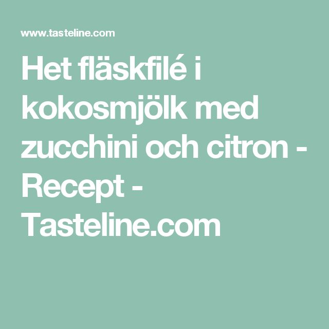 Het fläskfilé i kokosmjölk med zucchini och citron - Recept - Tasteline.com