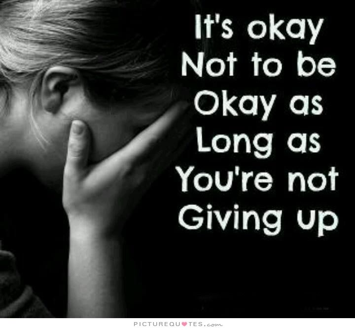 It's okay not to be okay as long as you're not giving up. Encouraging quotes on PictureQuotes.com.