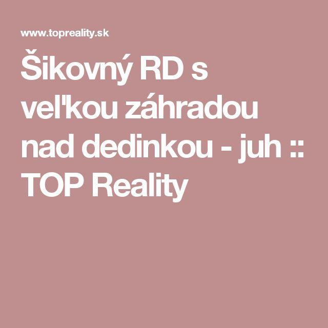 Šikovný RD s veľkou záhradou nad dedinkou - juh :: TOP Reality