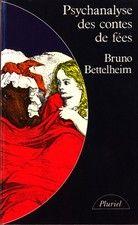Psychanalyse des contes de fées par Bruno Bettelheim