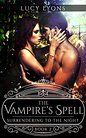 The Vampire's Spell - Surrendering to The Night by Lucy Lyons