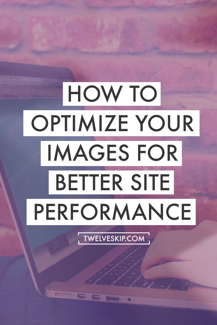 How To Optimize Your Images To Improve Your Site Performance