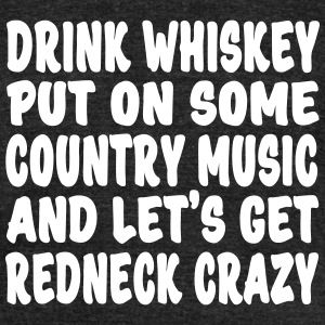 Drink Whiskey and get Redneck Crazy https://shop.spreadshirt.com/shotofwhiskey/