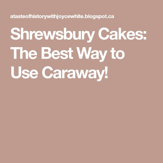 Shrewsbury Cakes: The Best Way to Use Caraway!