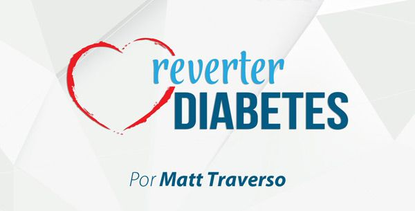 Reverter Diabetes | Programa de Matt Traverso