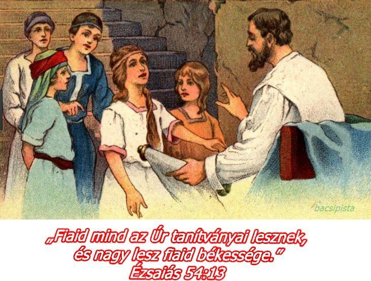 """""""Fiaid mind az Úr tanítványai lesznek, és nagy lesz fiaid békessége."""" Ézsaiás 54:13"""