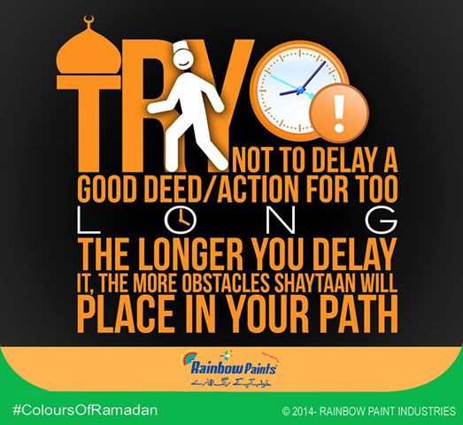 Try not to delay a good deed/action for too long. The longer you delay it the more obstacles/Shaytaan will place in your path. #ColoursOfRamadan #Ramadan