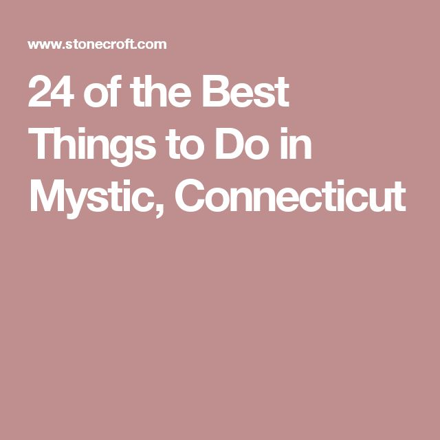 24 of the Best Things to Do in Mystic, Connecticut