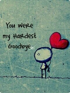 YOU WERE MY HARDEST GOODBYE..