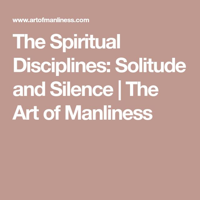 The Spiritual Disciplines: Solitude and Silence | The Art of Manliness