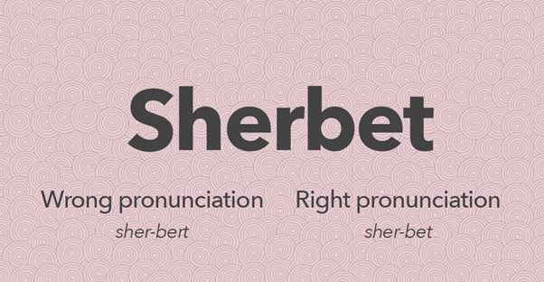 Sherbet. February. Hierarchy. The English language is filled with words people often mispronounce, but you don't have to be one of those people! Here are 10 of these tricky words and their proper pronunciation.