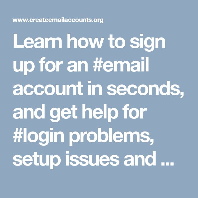 Learn how to sign up for an #email account in seconds, and get help for #login problems, setup issues and password resets.