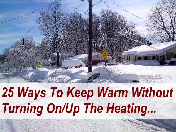 25 Ways to Keep Warm Without Turning On, Or Turning Up The Heat