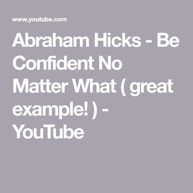 Abraham Hicks -  Be Confident No Matter What ( great example! ) - YouTube