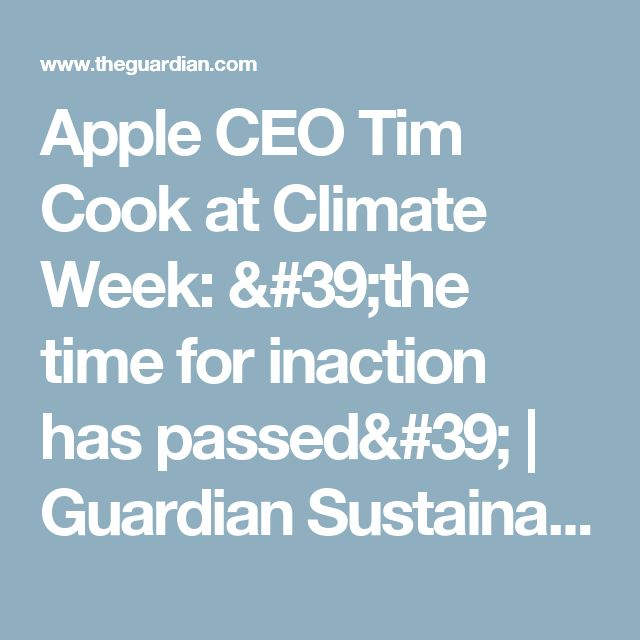 Apple CEO Tim Cook at Climate Week: 'the time for inaction has passed'   Guardian Sustainable Business   The Guardian