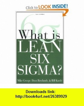 What is Lean Six Sigma (0639785384342) Michael L. George, David Rowlands, Bill Kastle , ISBN-10: 007142668X  , ISBN-13: 978-0071426688 ,  , tutorials , pdf , ebook , torrent , downloads , rapidshare , filesonic , hotfile , megaupload , fileserve