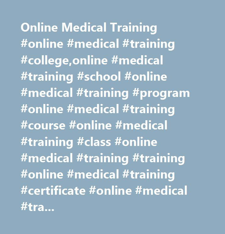 Online Medical Training #online #medical #training #college,online #medical #training #school #online #medical #training #program #online #medical #training #course #online #medical #training #class #online #medical #training #training #online #medical #training #certificate #online #medical #training #university #online #medical #training #colleges #online #medical #training #schools #online #medical #training #careers #online #medical #training #programs #online #medical #training #courses…