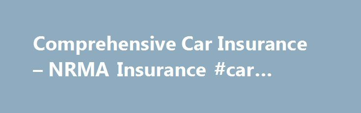 Comprehensive Car Insurance – NRMA Insurance #car #manuals http://nigeria.remmont.com/comprehensive-car-insurance-nrma-insurance-car-manuals/  #comprehensive car insurance comparison # Comprehensive Cover for your car and other people's vehicles and property Comprehensive Car Insurance in NSW starts from as little as $1.65 a day. For that we cover your car for accidental damage, collision or crash, severe weather, theft, vandalism or malicious acts. Plus we cover the extras on your car like…