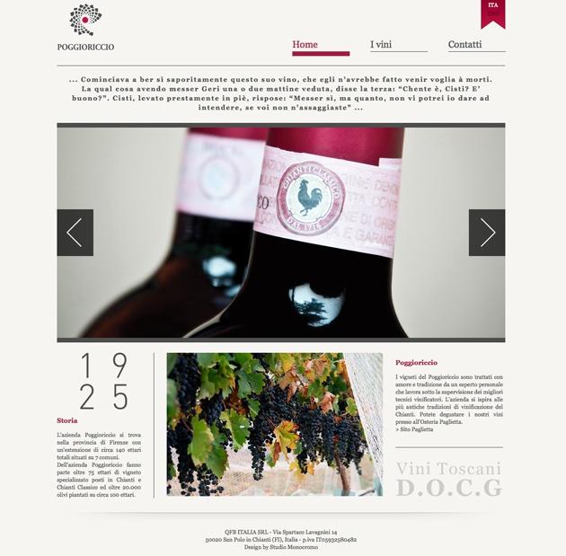 Studio Monocromo ha realizzato il sito web per l'azienda vinicola Poggioriccio.    L'azienda Poggioriccio si trova nella provincia di Firenze con un'estensione di circa 140 ettari totali situati su 7 comuni.  Dell'azienda Poggioriccio fanno parte oltre 75 ettari di vigneto specializzato posti in Chianti e Chianti Classico ed oltre 20.000 olivi piantati su circa 100 ettari.