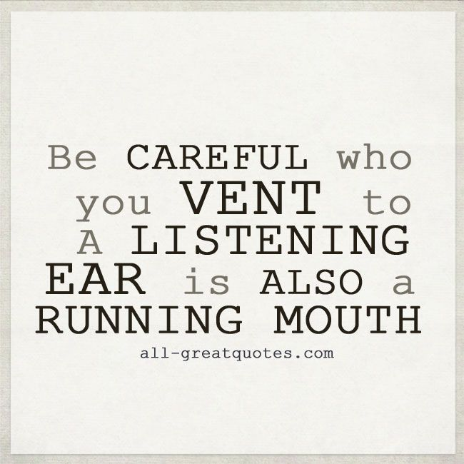 Be careful who you vent to. | Gossip Quotes