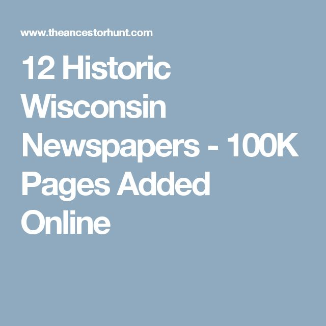 12 Historic Wisconsin Newspapers - 100K Pages Added Online