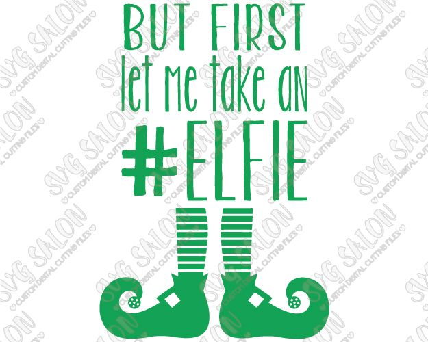 But First Let Me Take An #Elfie Funny Custom DIY Iron On Vinyl Christmas Shirt Decal Cutting File / Printable Clipart in SVG, EPS, DXF, JPEG, and PNG Format