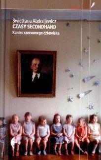 Czasy secondhand. Koniec czerwonego człowieka - Nagroda im. Ryszarda Kapuścińskiego - Ryszard Kapuściński - Kulturalna Warszawa