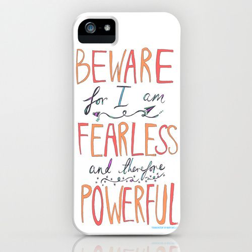 """""""Beware, for I am fearless and therefore powerful."""" Done."""