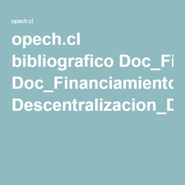opech.cl bibliografico Doc_Financiamiento Descentralizacion_De_La_Educacion_Chilena_Una_Evaluacion_Economica_Larranaga.pdf