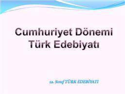 Türk Edebiyatı, Dil ve Anlatım, Türkçe dersleri için kaynak site - LYS, YGS, SBS: Cumhuriyet Dönemi Türk Edebiyatı (Slayt-Sunum)