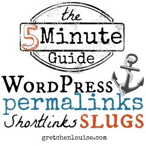 The 5 Minute Guide to WordPress Permalinks, Shortlinks, and Slugs - Gretchen Louise