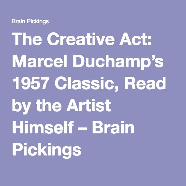 The Creative Act: Marcel Duchamp's 1957 Classic, Read by the Artist Himself – Brain Pickings