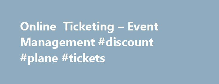 "Online Ticketing – Event Management #discount #plane #tickets http://tickets.remmont.com/online-ticketing-event-management-discount-plane-tickets/  Pain free online ticketing event registrations ""With a superior commercial offer we moved ticketing & entry management to Ticketebo this year, & couldn't have been more impressed. See you next (...Read More)"