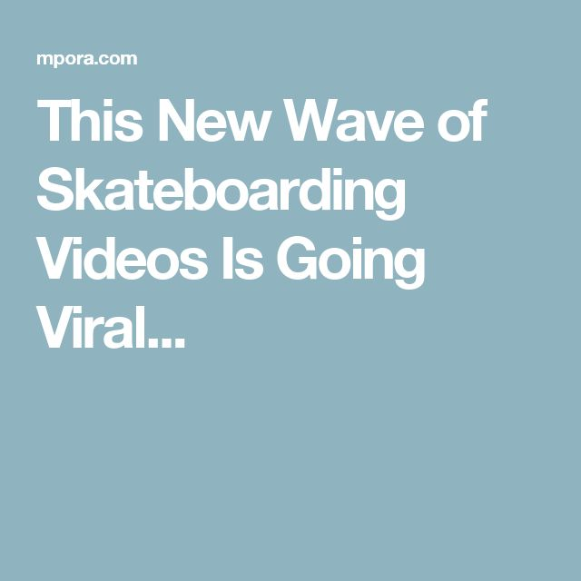 This New Wave of Skateboarding Videos Is Going Viral...