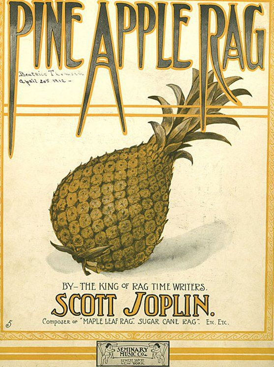 Sheet music for Pine Apple Rag by Scott Joplin, 1908. His Maple Leaf Rag from 1899 was played on brothel and parlour pianos across the US