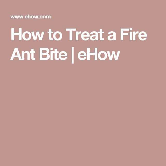 How to Treat a Fire Ant Bite | eHow