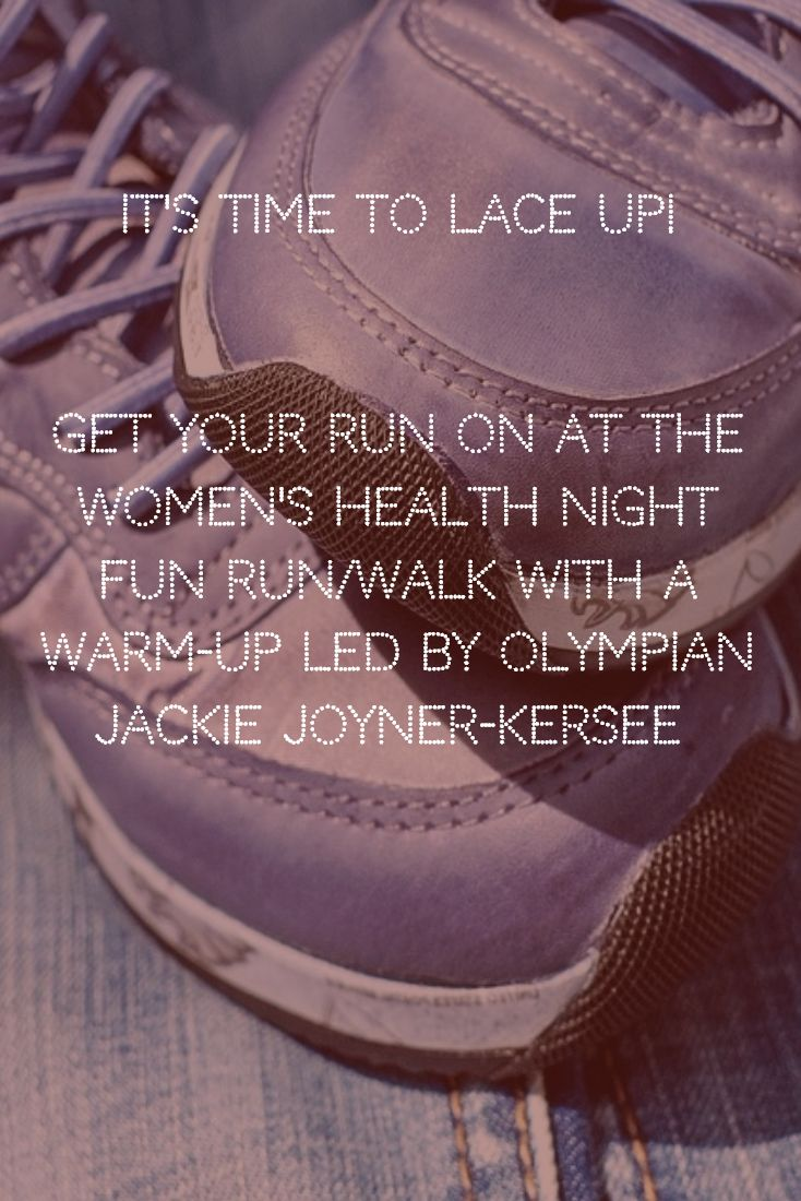 It's time to lace up!   Get your run on at the Women's Health Night Fun Run/Walk with a warm-up led by Olympian Jackie Joyner-Kersee